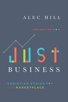 Just Business: Christian Ethics for the Marketplace, Alec Hill
