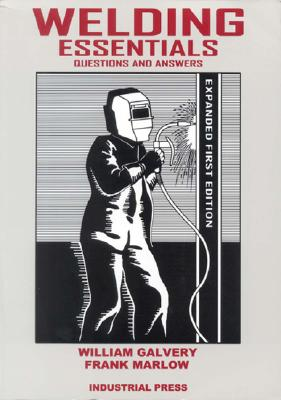 Welding Essentials: Questions and Answers, Galvery, William L; Marlow, Frank B
