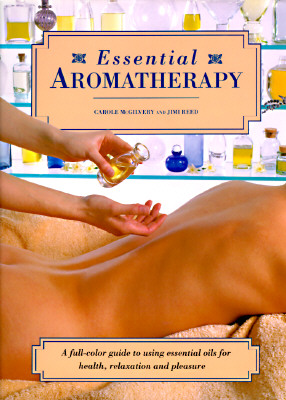 Image for Essential Aromatherapy: A Full-Color Guide to Using Essential Oils for Health Relaxation and Pleasure