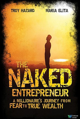 Image for NAKED ENTREPRENEUR A MILLIIONAIRE'S JOURNEY FROM FEAR TO TRUE WEALTH