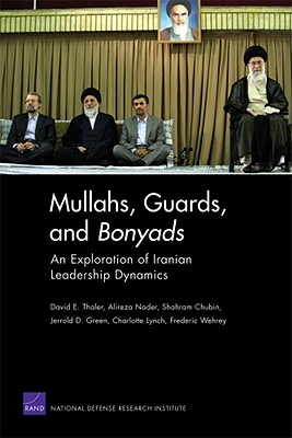 Image for Mullahs, Guards, and Bonyads: An Exploration of Iranian Leadership Dynamics (First Edition)