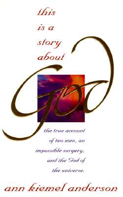 Image for This Is a Story About God: The True Account of Two Men, an Impossible Surgery and the God of the Universe