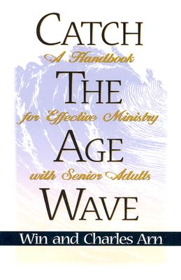 Image for Catch the Age Wave: A Handbook for Effective Ministry with Senior Adults