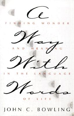 Image for A Way with Words: Finding Wonder and Meaning in the Language of Life