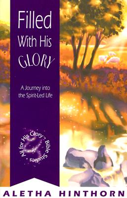 Image for Filled with His Glory: A Journey into the Spirit-Led Life