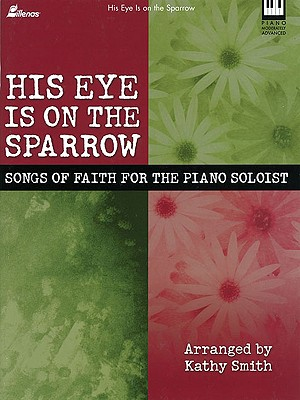 Image for His Eye Is on the Sparrow: Songs of Faith for the Piano Soloist (Lillenas Publications)