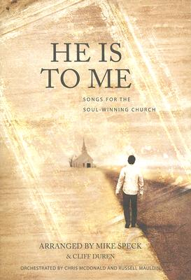 Image for He Is to Me: Songs for the Soul-winning Church