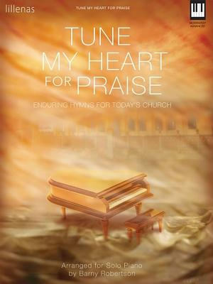 Image for Tune My Heart for Praise: Enduring Hymns for Today's Church
