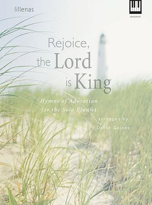 Image for Rejoice, The Lord Is King: Hymns of Adoration for the Solo Pianist
