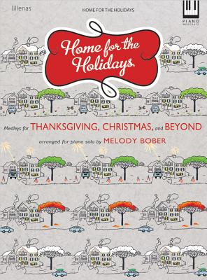 Image for Home for the Holidays: Medleys for Thanksgiving, Christmas and Beyond