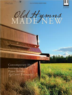 Image for Old Hymns Made New: Contemporary Hymn Settings for the Piano Soloist
