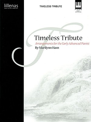 Image for Timeless Tribute: Arrangements for the Early Advanced Pianist (Lillenas Publications)
