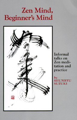 Zen Mind, Beginner's Mind: Informal Talks on Zen Meditation and Practice, Shunryu Suzuki