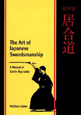 Image for The Art of Japanese Swordsmanship: A Manual of Eishin-Ryu Iaido