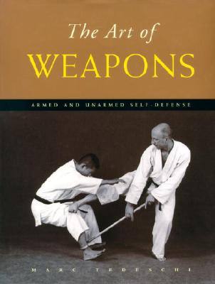 Image for The Art of Weapons: Armed and Unarmed Self-Defense