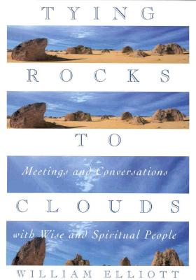 Image for TYING ROCKS TO CLOUDS MEETINGS AND CONVERSATIONS WITH WISE AND SPIRITUAL PEOPLE