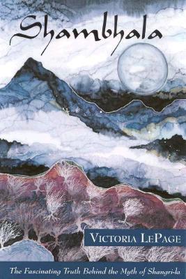 Image for Shambhala: The Fascinating Truth behind the Myth of Shangri-la (Behind the Myth of the Fabled Himalayan Kingdom)