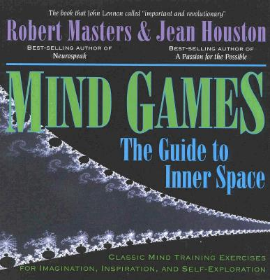 Mind Games: The Guide to Inner Space, Masters PhD, Robert