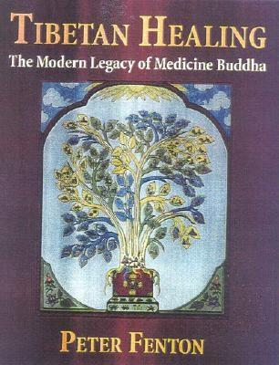 Tibetan Healing: The Modern Legacy of Medicine Buddha, Fenton, Peter