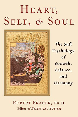 Heart, Self, and Soul: The Sufi Psychology of Growth, Balance, and Harmony, Frager PhD, Robert