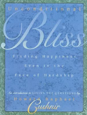 Image for Unconditional Bliss: Finding Happiness in the Face of Hardship