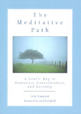 The Meditative Path: A Gentle Way to Awareness, Concentration, and Serenity, Cianciosi, John
