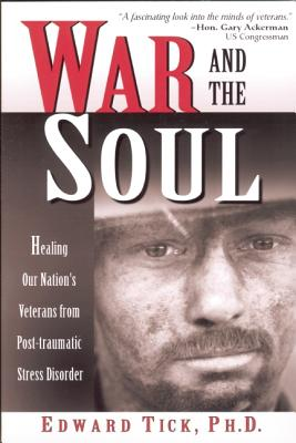 Image for War and the Soul: Healing Our Nation's Veterans from Post-Traumatic Stress Disorder