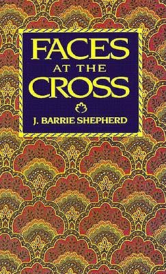 Faces at the Cross: A Lent and Easter Collection of Poetry and Prose, J. Barrie Shepherd