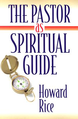 The Pastor as Spiritual Guide, Howard Rice