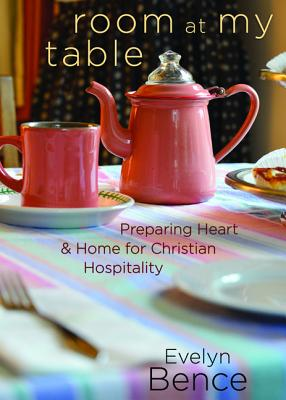 Image for Room at My Table: Preparing Heart and Home for Christian Hospitality