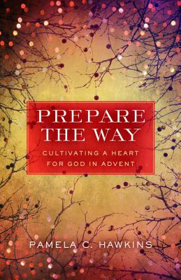 Image for Prepare the Way: Cultivating a Heart for God in Advent