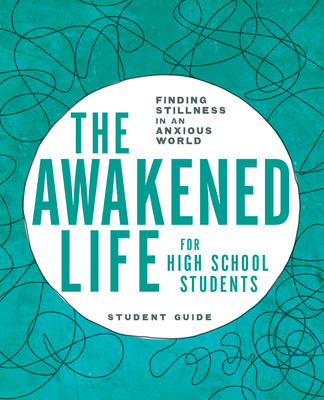 Image for The Awakened Life for High School Students: Finding Stillness in an Anxious World, Student Guide