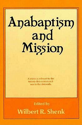 Anabaptism and Mission (Institute of Mennonite Studies (IMS) Mission Studies), WILBERT R. SHENK