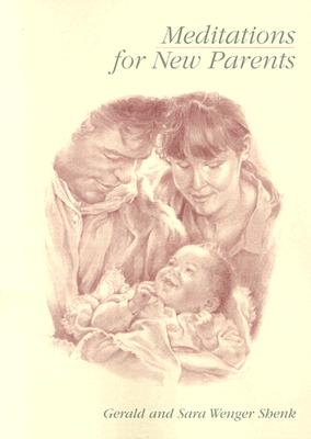 Meditations for New Parents, New Edition (Meditations Herald Press), Gerald Shenk; Sara Wenger Shenk