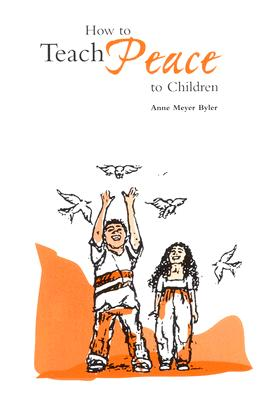 How to Teach Peace to Children, Byler, Anne Meyer