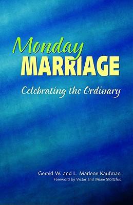 Monday Marriage: Celebrating the Ordinary, Kaufman, Gerald W.;Kaufman, L. Marlene