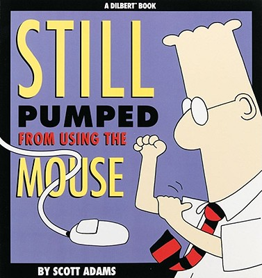 Still Pumped from Using the Mouse: A Dilbert Book, Adams, Scott