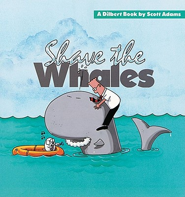 Image for Shave the Whales, A Dilbert Book