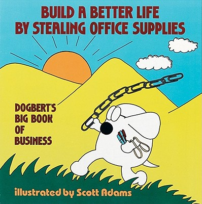Image for Build a Better Life by Stealing Office Supplies: Dogbert's Big Book of Business