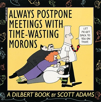 Always Postpone Meetings With Time Wasting Morons: A Dilbert Book, Adams, Scott