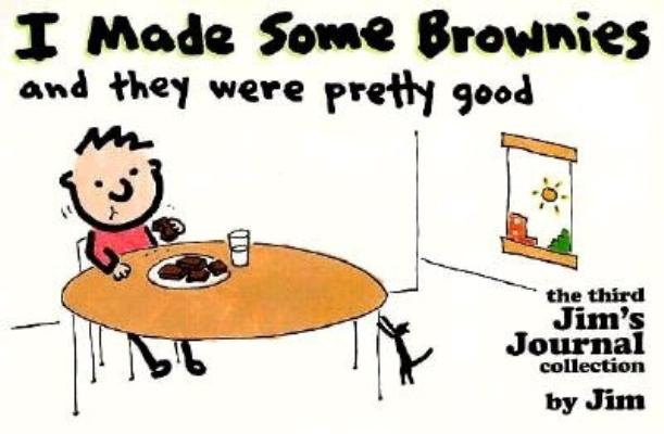 Image for I Made some Brownie's and they were pretty good (the third Jim's Journal collection
