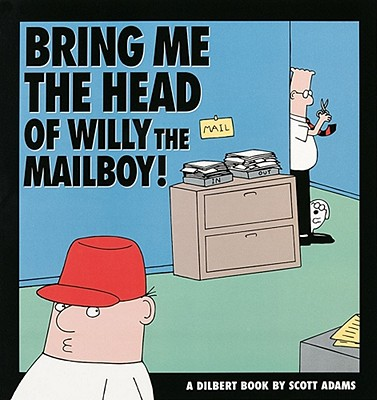 Image for Bring Me the Head of Willy the Mailboy!: A Dilbert Book