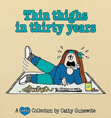 Thin Thighs in Thirty Years: A Cathy Collection, Guisewite, Cathy