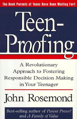 Image for Teen-Proofing: A Revolutionary Approach to Fostering Responsible Decision Making in Your Teenager