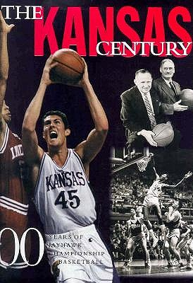 Image for The Kansas Century: 100 Years of Championship Jayhawk Basketball