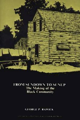Image for From Sundown to Sunup: the Making of the Black Community [The American Slave: a Composite Autobiography 1] [Contributions in Afro-American and African Studies No. 11]