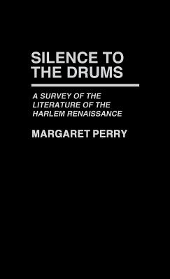 Silence to the Drums: A Survey of the Literature of the Harlem Renaissance (Contributions in Afro-American and African Studies ; No. 18), Perry, Margaret