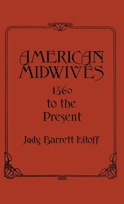 American Midwives: 1860 to the Present (Contributions in Medical Studies), Barrett Litoff, Judt