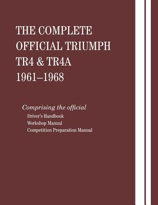 Image for Complete Official Triumph Tr4 and Tr4a 1961 - 1968: Official Drivers Handbook Workshop Manual Competition Preparation Manual