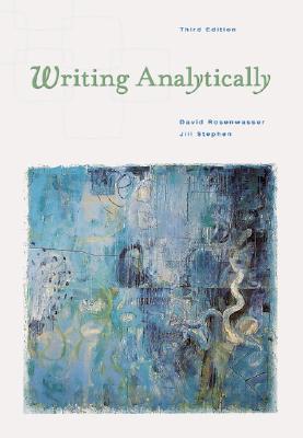 Writing Analytically (with InfoTrac), Rosenwasser, David; Stephen, Jill